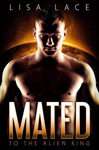 Mated to the Alien King: The Complete Series: A BBW SciFi Alien Romance (Captured by the Alien King Book 12) (Mc Bbw Series Collection)