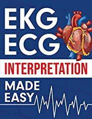 EKG | ECG Interpretation Made Easy: An Illustrated Study Guide For Students To Easily Learn How To Read &