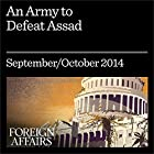 An Army to Defeat Assad: How to Turn Syria's Opposition into a Real Fighting Force Audiomagazin von Kenneth M. Pollack Gesprochen von: Kevin Stillwell
