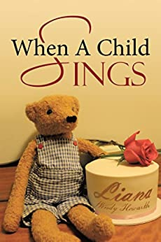 When a Child Sings by [Howarth, Liana Wendy]