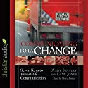 Communicating for a Change: Seven Keys to Irresistible Communication Hörbuch von Andy Stanley Gesprochen von: Lloyd James