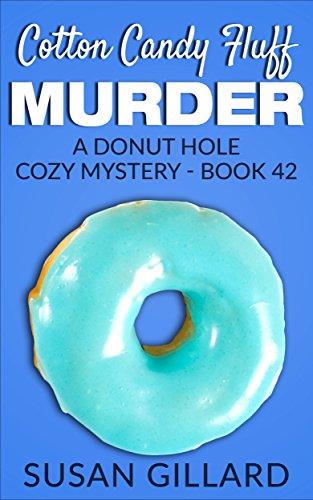 Cotton Candy Fluff Murder: A Donut Hole Cozy - Book 42