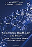 Comparative Perspectives on Nigerian Health Law and Policy, Iyioha, Irehobhude O. and Nwabueze, Remigius N., 147243675X