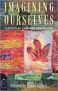 Imagining Ourselves: Classics of Canadian Non-Fiction by Francis, Daniel (2002)