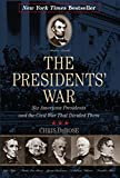 The Presidents' War: Six American Presidents and