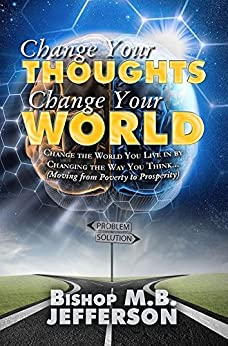 Change Your Thoughts Change Your World: Moving From Poverty to Prosperity by [Jefferson, M.B.]