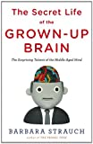 The Secret Life of the Grown-Up Brain, Barbara Strauch, 0670020710