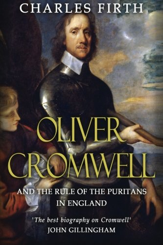 Oliver Cromwell and the Rule of the Puritans in England (English Puritans)