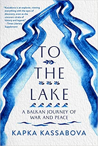 Front cover for the book To the Lake: A Balkan Journey of War and Peace by Kapka Kassabova