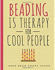 Beading is Therapy for Cool People: Beading Graph Paper with Multiple Patterns (square/loom, brick and peyote) to create your own beadwork designs and patterns