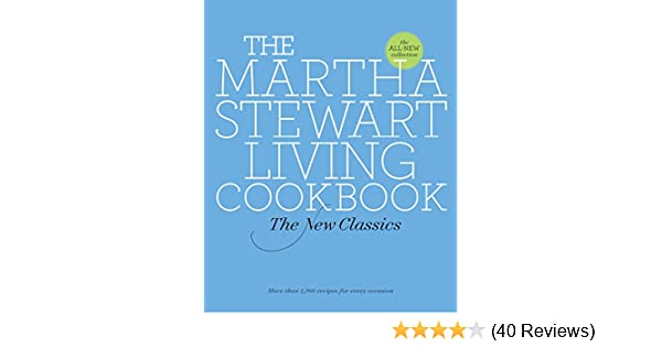 The Martha Stewart Living Cookbook: The New Classics: Martha