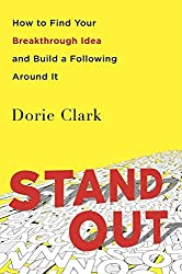 Stand Out: How to Find Your Breakthrough Idea and Build a Following Around it by Clark Dorie (2015-04-30) Paperback