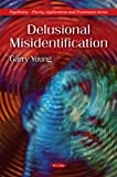 Delusional Misidentification (Psychiatry-theory, Applications, and Treatments)