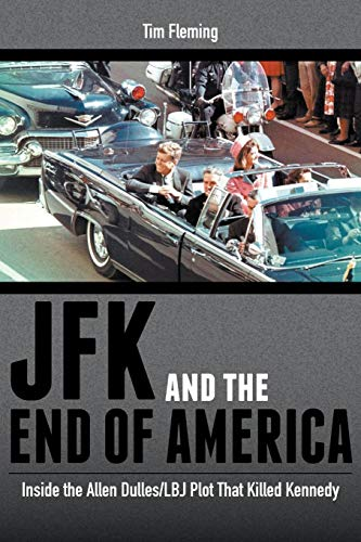 JFK and the End of America: Inside the Allen Dulles/LBJ Plot That Killed Kennedy ()