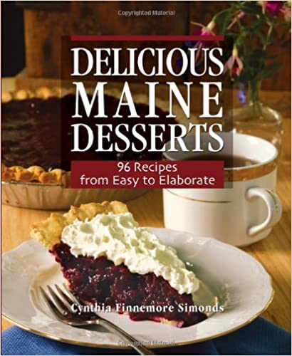 Delicious Maine Desserts: 96 Recipes, from Easy to Elaborate