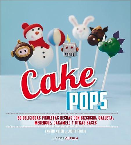 Kindle descargando libros Cake Pops: 60 Deliciosas Piruletas Hechas Con Bizcocho, Galleta, Merengue, Caramelo Y Otras Bases in Spanish ePub