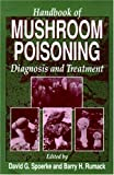 Handbook of Mushroom Poisoning: Diagnosis and Treatment by Barry H. Rumack (1994-09-27)