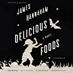 Delicious Foods: A Novel | James Hannaham