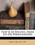 Filip II Af Spanien, Hans Liv Og Personlighed, Bratli Carl 1871-1957, 1246014351