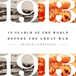 1913: In Search of the World Before the Great War | Charles Emerson