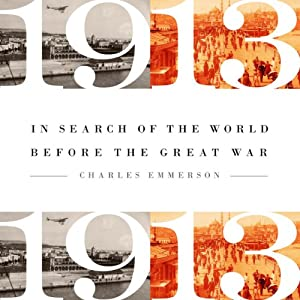 1913: In Search of the World Before the Great War Audiobook