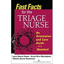 Fast Facts for the Triage Nurse: An Orientation and Care Guide in a Nutshell: Volume 1 (Fast Facts for Your Nursing Career)