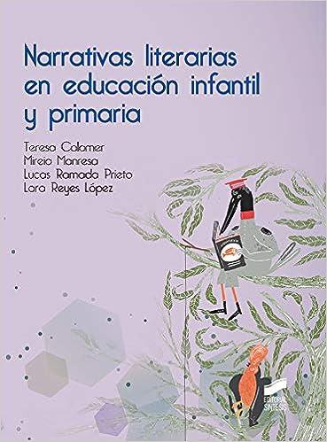 Narrativas literarias en educación infantil y primaria: Amazon.es: Teresa Colomer, Mireia Manresa, Lucas Ramada Prieto, Lara Reyes López: Libros