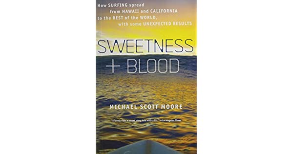 Sweetness And Blood How Surfing Spread From Hawaii And California