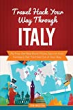 Travel Hack Your Way Through Italy: Fly Free, Get Best Room Prices, Save on Auto Rentals & Get The Most Out of Your Stay