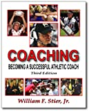Coaching : Becoming a successful athletic Coach, Stier, William F., 0896414744