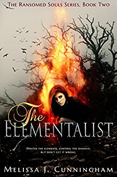 The Elementalist (The Ransomed Souls Series Book 2) by [Cunningham, Melissa J.]