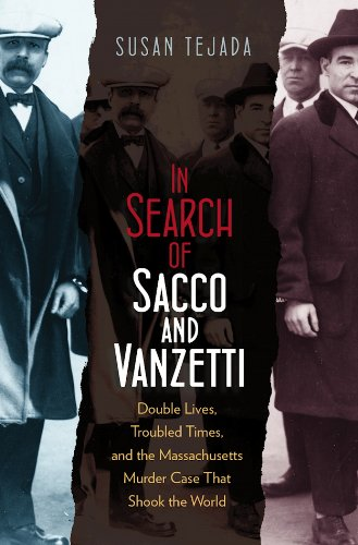 In Search of Sacco and Vanzetti: Double Lives, Troubled Times, and the Massachusetts Murder Case That Shook the - Braintree Ma In Stores