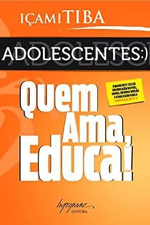 Adolescentes: Quem ama, educa! eBook: Içami Tiba: Amazon