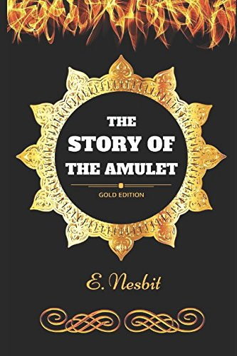 The Story of the Amulet: By E. Nesbit - Illustrated