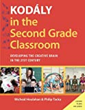 Kodály in the Second Grade Classroom: Developing the Creative Brain in the 21st Century (Kodaly Today Handbook Series)
