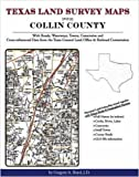 Texas Land Survey Maps for Collin County : With Roads, Railways, Waterways, Towns, Cemeteries and Including Cross-referenced Data from the General Land Office and Texas Railroad Commission, Boyd, Gregory A., 1420350684
