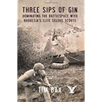 Three Sips of Gin: Dominating the Battlespace with Rhodesia's Elite Selous Scouts