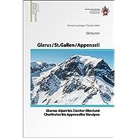 Glarus - St. Gallen - Appenzell Skitouren: Glarner Alpen bis Zürcher Oberland, Churfirsten bis Appenzeller Voralpen (Skitourenführer)