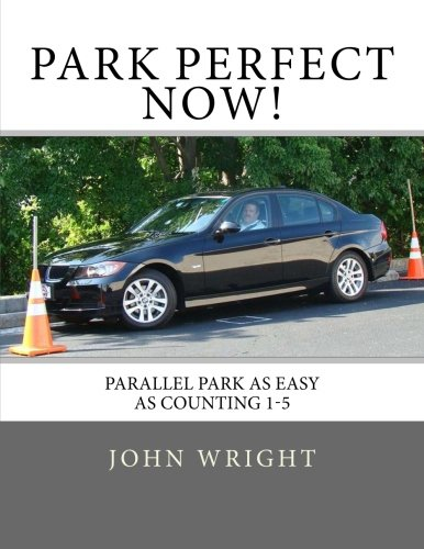 Park Perfect Now!: Parallel Park As Easy As Counting 1-5 ebook