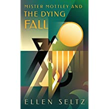 Mister Mottley and the Dying Fall (Mottley & Baker Mysteries Book 2)