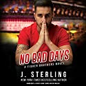 No Bad Days: A Fisher Brothers Novel Audiobook by J. Sterling Narrated by Jason Clarke, Erin Mallon