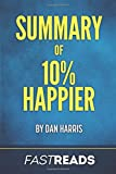 Summary of 10% Happier: by Dan Harris | Includes Key Takeaways & Analysis