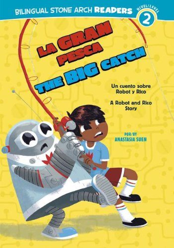 La Gran Pesca/The Big Catch: Un cuento sobre Robot y Rico/A Robot and Rico Story (Robot y Rico/Robot and Rico) (Multilingual Edition)
