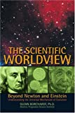 The Scientific Worldview, Glenn Borchardt, 0595392458