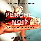 Perch? Noi?: Enhanced Easy Italian Reader  Audiobook by Alfonso Borello Narrated by Alfonso Borello