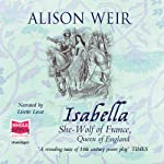 Isabella: The She-Wolf of France | Alison Weir