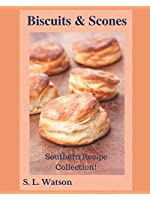Biscuits & Scones: Southern Recipe Collection! (Southern Cooking Recipes)