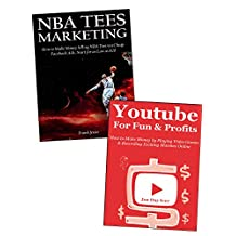 Creative Ways to Make Money Online (2017 Update): Earn Extra Income Online via NBA Tees Marketing & Youtube Video Game for Fun & Profits Bundle