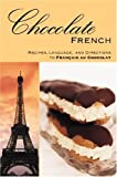Chocolate French: Recipes, Language, and Directions to Francais au Chocolat