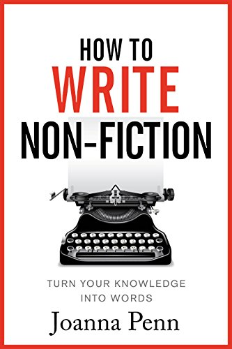 How To Write Non-Fiction: Turn Your Knowledge Into Words (Books for Writers Book 9) by [Penn, Joanna]